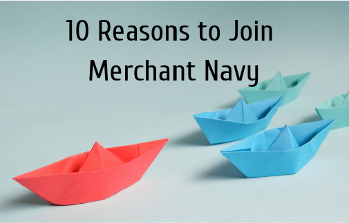 10 Reasons to Join Merchant Navy